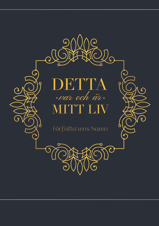 Bokomslag med titeln Detta är och var mitt liv, som står inuti snirkligt ornament av guld, med en vacker blå bakgrund av hög klass.