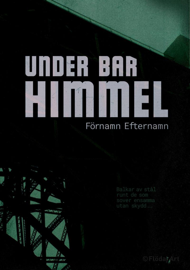 """Bokomslag med titeln """"under bar himmel"""" visar en mörk bild av en bro halvt underifrån, mycket stål och bilden går i grönt"""