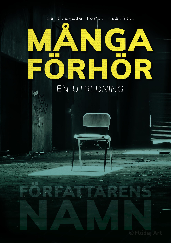 """bokomslag med titeln """"många förhör– en utredning"""". i ett nedgånget lager eller fabrik står en ensam stol i ljus hela bilden är mörk men där är den ljusare grön"""